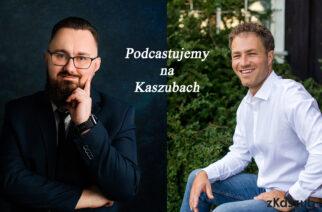 """""""Podcastujemy na Kaszubach"""" – odc. 5 – Kaszubski regionalizm (gość – Adam Kowalewski, psycholog)"""